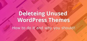 How to delete unused WordPress themes and why you should.
